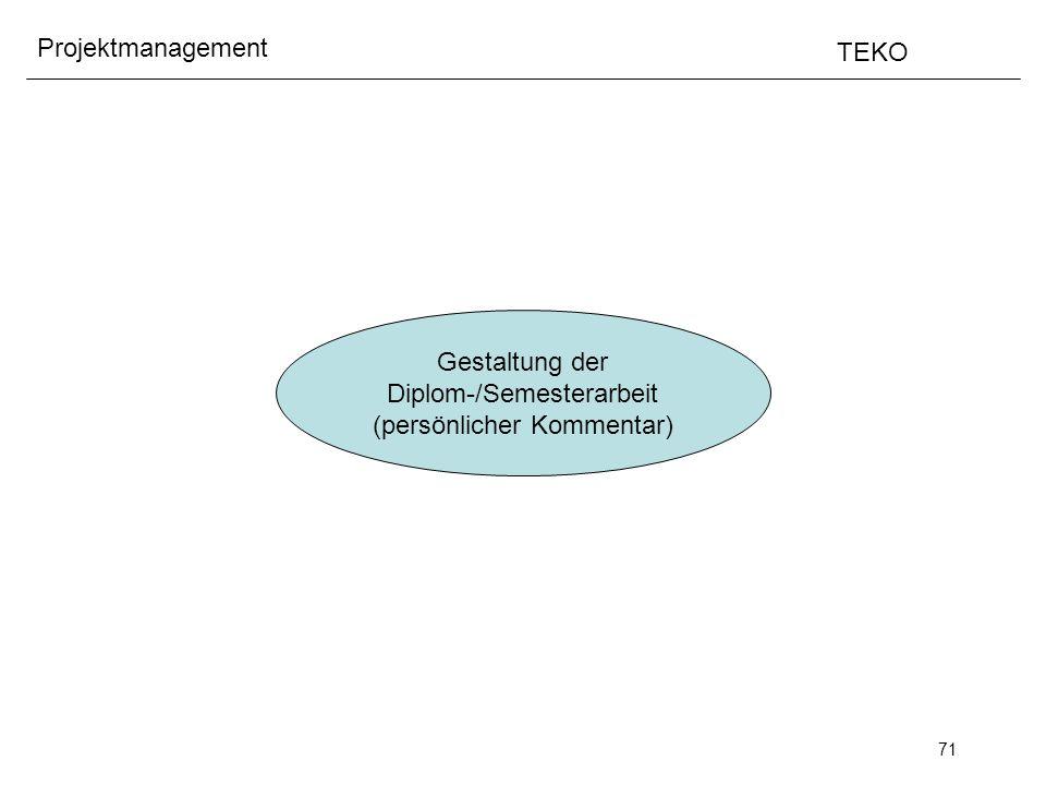 71 Projektmanagement TEKO Gestaltung der Diplom-/Semesterarbeit (persönlicher Kommentar)