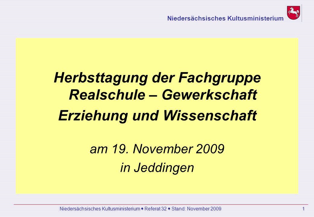 Niedersächsisches Kultusministerium Referat 32 Stand: November 2009 1 Herbsttagung der Fachgruppe Realschule – Gewerkschaft Erziehung und Wissenschaft am 19.