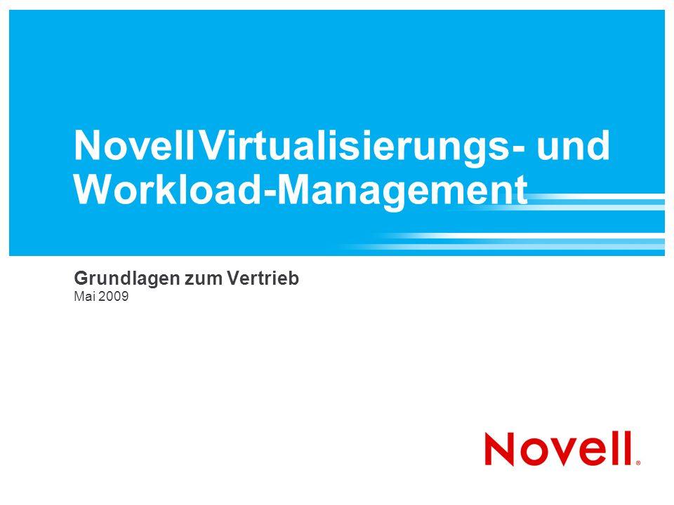 Novell Virtualisierungs- und Workload-Management Grundlagen zum Vertrieb Mai 2009