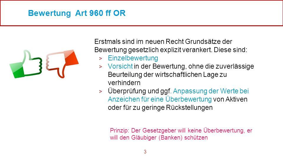 3 Bewertung Art 960 ff OR Erstmals sind im neuen Recht Grundsätze der Bewertung gesetzlich explizit verankert. Diese sind: > Einzelbewertung > Vorsich
