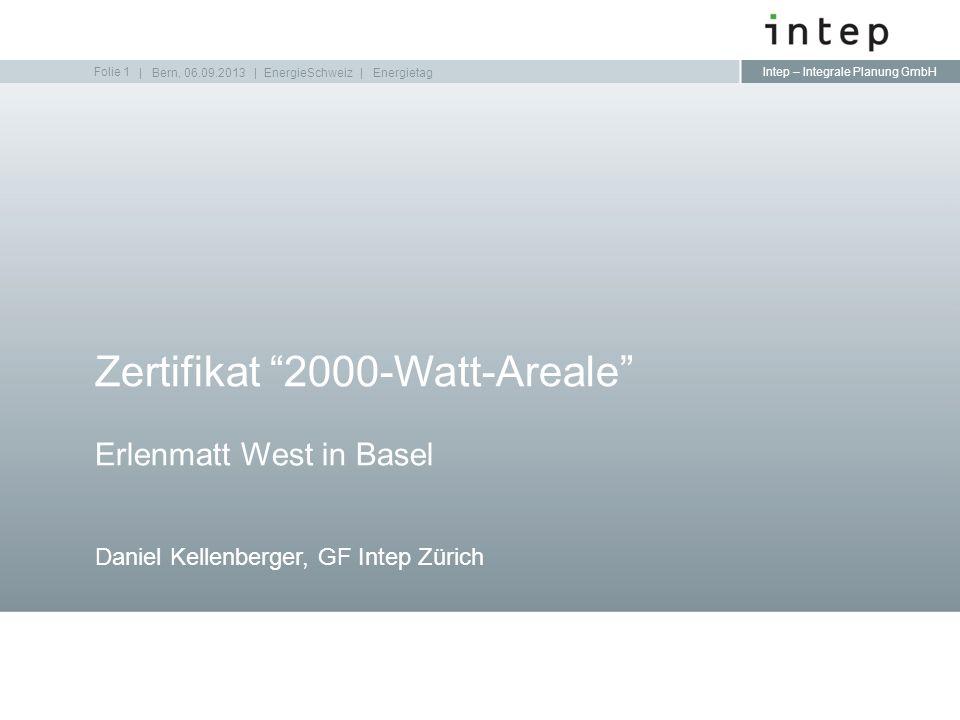 Intep – Integrale Planung GmbH Erlenmatt West in Basel Daniel Kellenberger, GF Intep Zürich Zertifikat 2000-Watt-Areale Folie 1   Bern, 06.09.2013   E