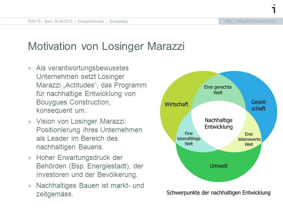 Intep – Integrale Planung GmbH Motivation von Losinger Marazzi Folie 10   Bern, 06.09.2013   EnergieSchweiz   Energietag Als verantwortungsbewusstes U