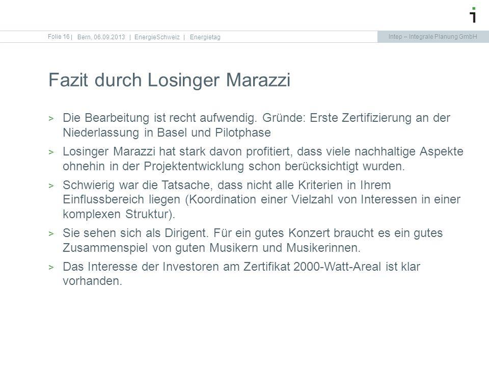 Intep – Integrale Planung GmbH Folie 16 Fazit durch Losinger Marazzi   Bern, 06.09.2013   EnergieSchweiz   Energietag Die Bearbeitung ist recht aufwen
