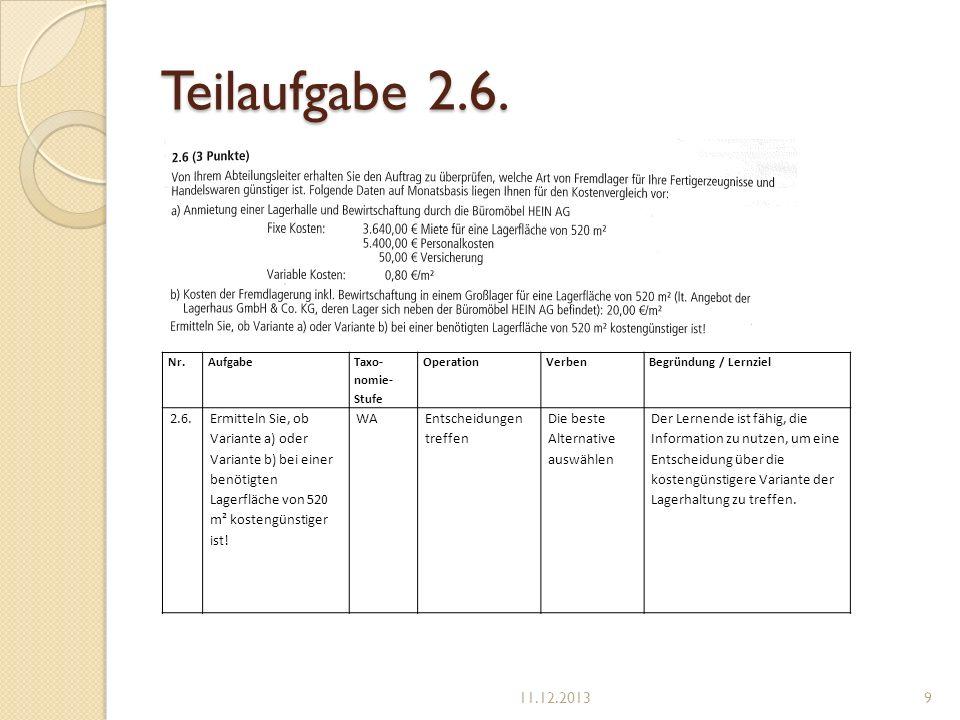 Teilaufgabe 2.6. Nr.Aufgabe Taxo- nomie- Stufe OperationVerbenBegründung / Lernziel 2.6.Ermitteln Sie, ob Variante a) oder Variante b) bei einer benöt