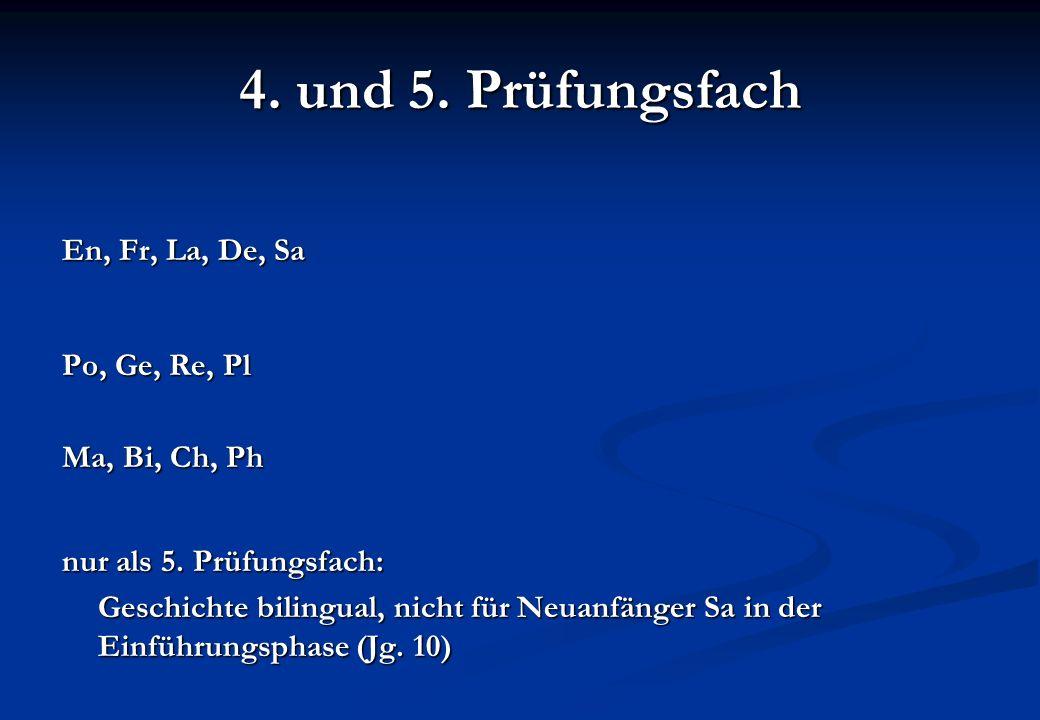 4. und 5. Prüfungsfach En, Fr, La, De, Sa Po, Ge, Re, Pl Ma, Bi, Ch, Ph nur als 5. Prüfungsfach: Geschichte bilingual, nicht für Neuanfänger Sa in der