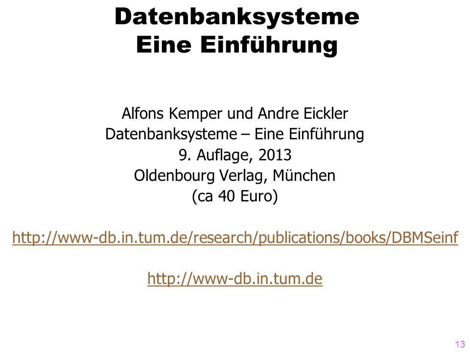 13 Datenbanksysteme Eine Einführung Alfons Kemper und Andre Eickler Datenbanksysteme – Eine Einführung 9. Auflage, 2013 Oldenbourg Verlag, München (ca