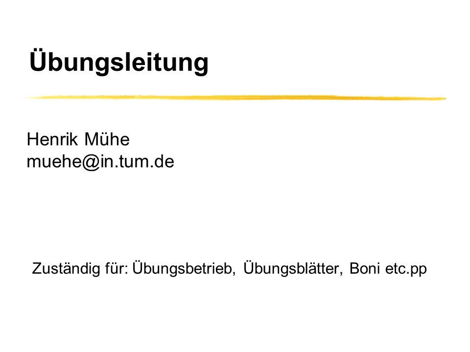 Henrik Mühe muehe@in.tum.de Zuständig für: Übungsbetrieb, Übungsblätter, Boni etc.pp Übungsleitung