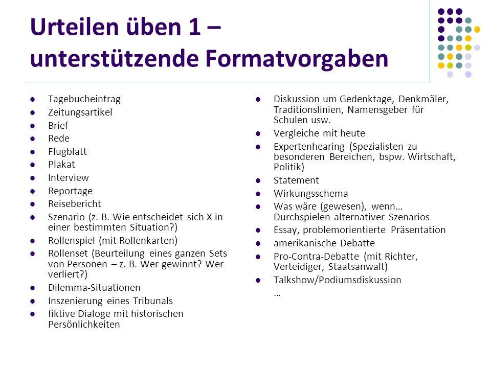 Urteilen üben 1 – unterstützende Formatvorgaben Tagebucheintrag Zeitungsartikel Brief Rede Flugblatt Plakat Interview Reportage Reisebericht Szenario
