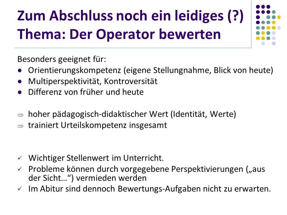 Zum Abschluss noch ein leidiges (?) Thema: Der Operator bewerten Besonders geeignet für: Orientierungskompetenz (eigene Stellungnahme, Blick von heute