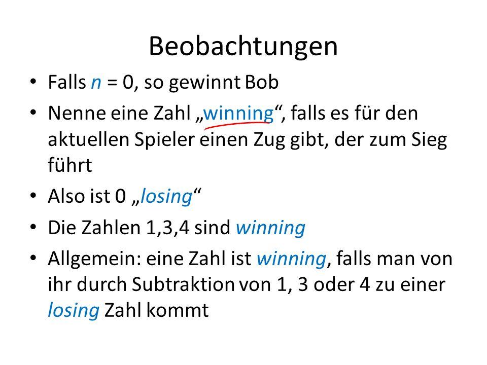 Beobachtungen Falls n = 0, so gewinnt Bob Nenne eine Zahl winning, falls es für den aktuellen Spieler einen Zug gibt, der zum Sieg führt Also ist 0 lo