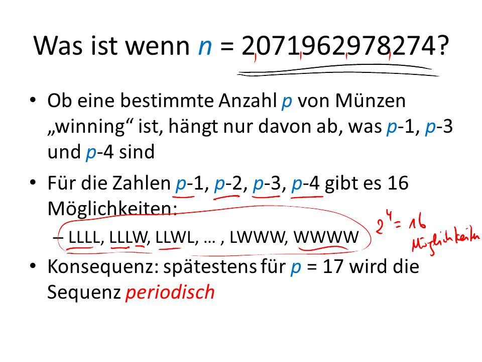 Was ist wenn n = 2071962978274? Ob eine bestimmte Anzahl p von Münzen winning ist, hängt nur davon ab, was p-1, p-3 und p-4 sind Für die Zahlen p-1, p