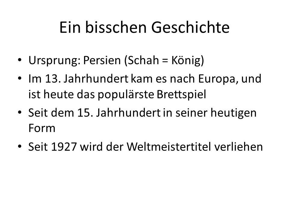Ein bisschen Geschichte Ursprung: Persien (Schah = König) Im 13. Jahrhundert kam es nach Europa, und ist heute das populärste Brettspiel Seit dem 15.