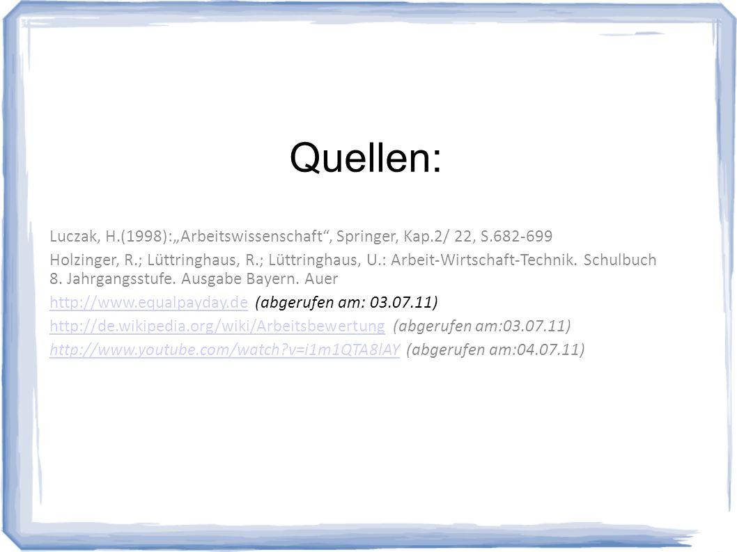 Quellen: Luczak, H.(1998):Arbeitswissenschaft, Springer, Kap.2/ 22, S.682-699 Holzinger, R.; Lüttringhaus, R.; Lüttringhaus, U.: Arbeit-Wirtschaft-Technik.