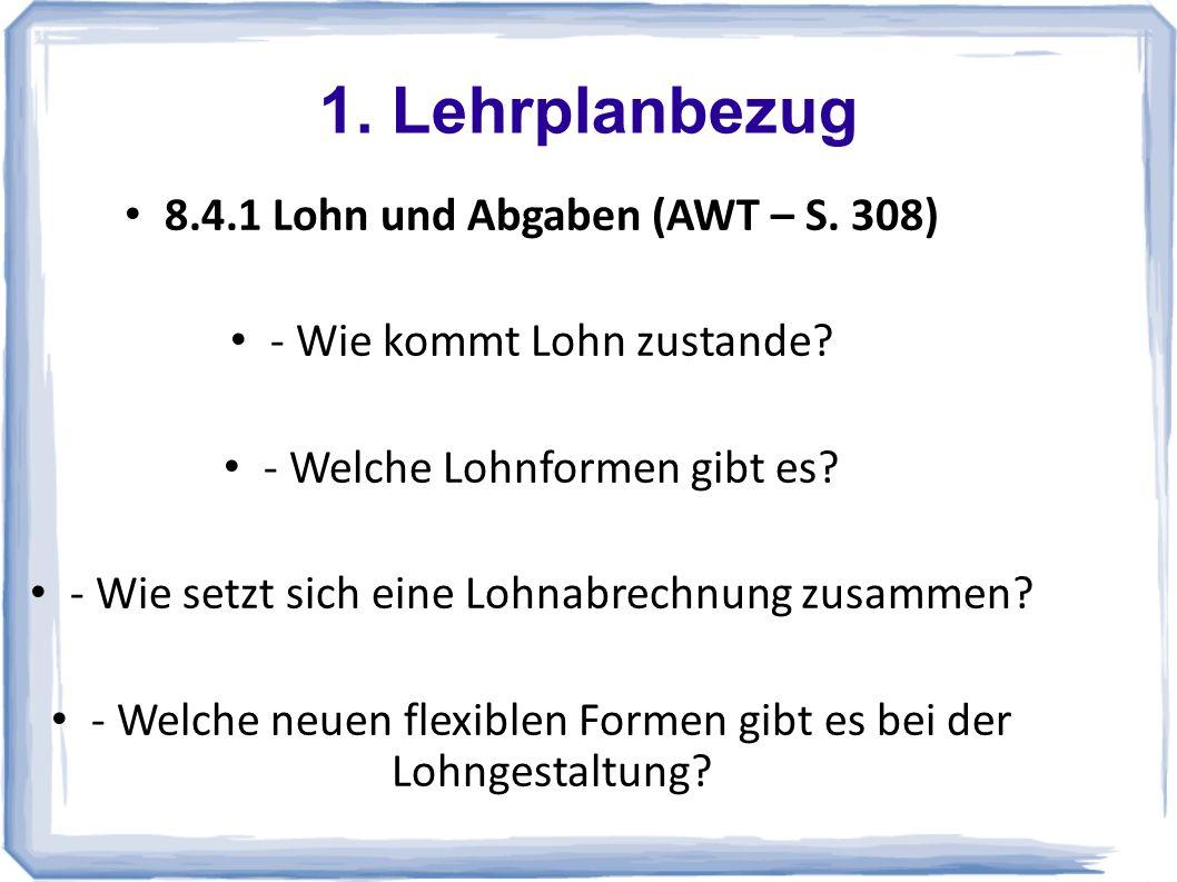 1.Lehrplanbezug 8.4.1 Lohn und Abgaben (AWT – S. 308) - Wie kommt Lohn zustande.
