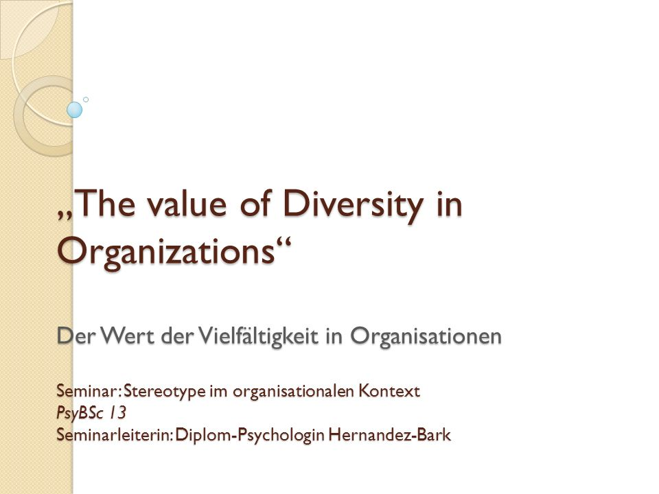 The value of Diversity in Organizations Der Wert der Vielfältigkeit in Organisationen Seminar: Stereotype im organisationalen Kontext PsyBSc 13 Semina