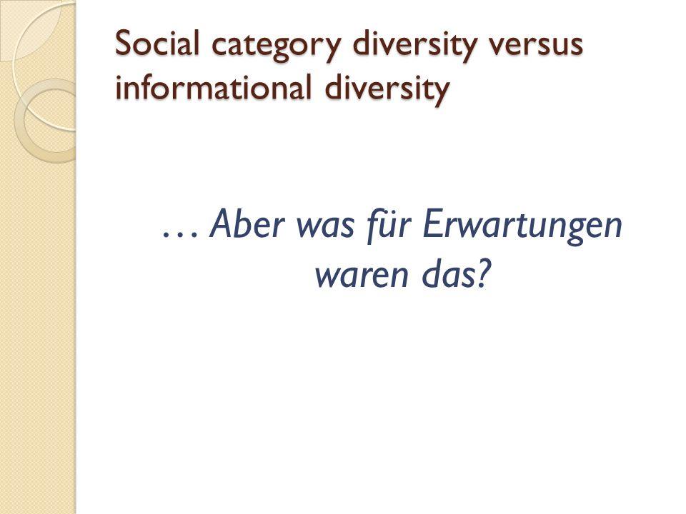 Social category diversity versus informational diversity … Aber was für Erwartungen waren das?