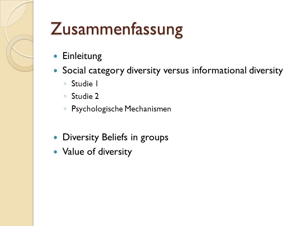 Zusammenfassung Einleitung Social category diversity versus informational diversity Studie 1 Studie 2 Psychologische Mechanismen Diversity Beliefs in groups Value of diversity