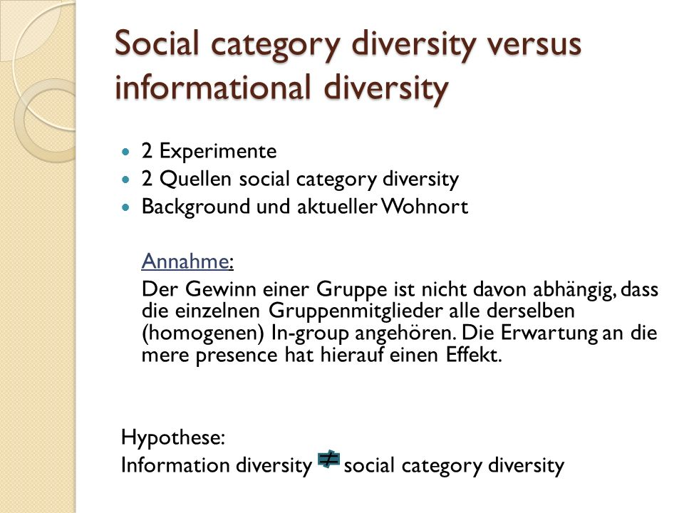 Social category diversity versus informational diversity 2 Experimente 2 Quellen social category diversity Background und aktueller Wohnort Annahme: D