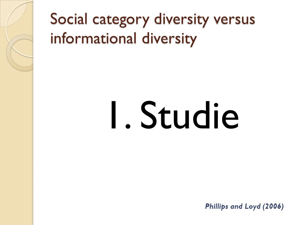 Social category diversity versus informational diversity 1. Studie Phillips and Loyd (2006)