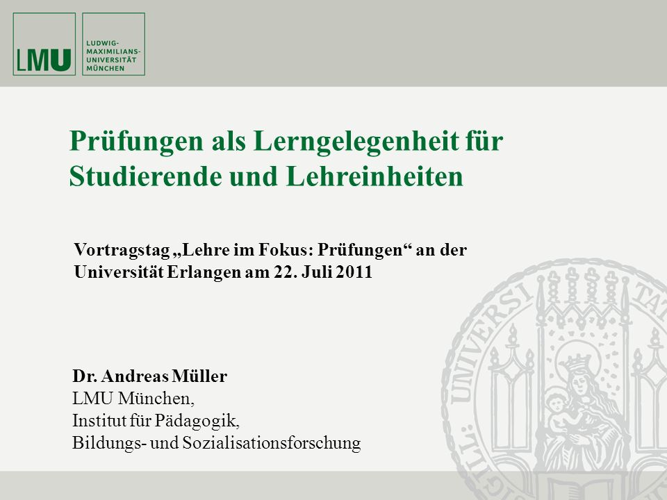 Prof. Dr. Hartmut Ditton Dr. Andreas Müller LMU München, Institut für Pädagogik, Bildungs- und Sozialisationsforschung Prüfungen als Lerngelegenheit f