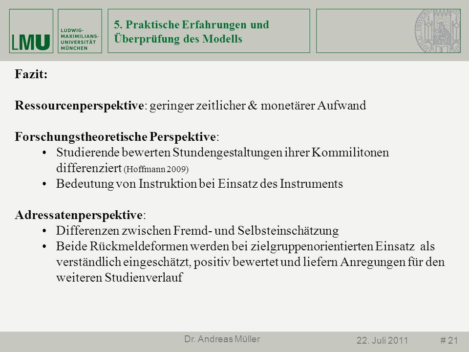 # 2122. Juli 2011 Dr. Andreas Müller 5. Praktische Erfahrungen und Überprüfung des Modells Fazit: Ressourcenperspektive: geringer zeitlicher & monetär