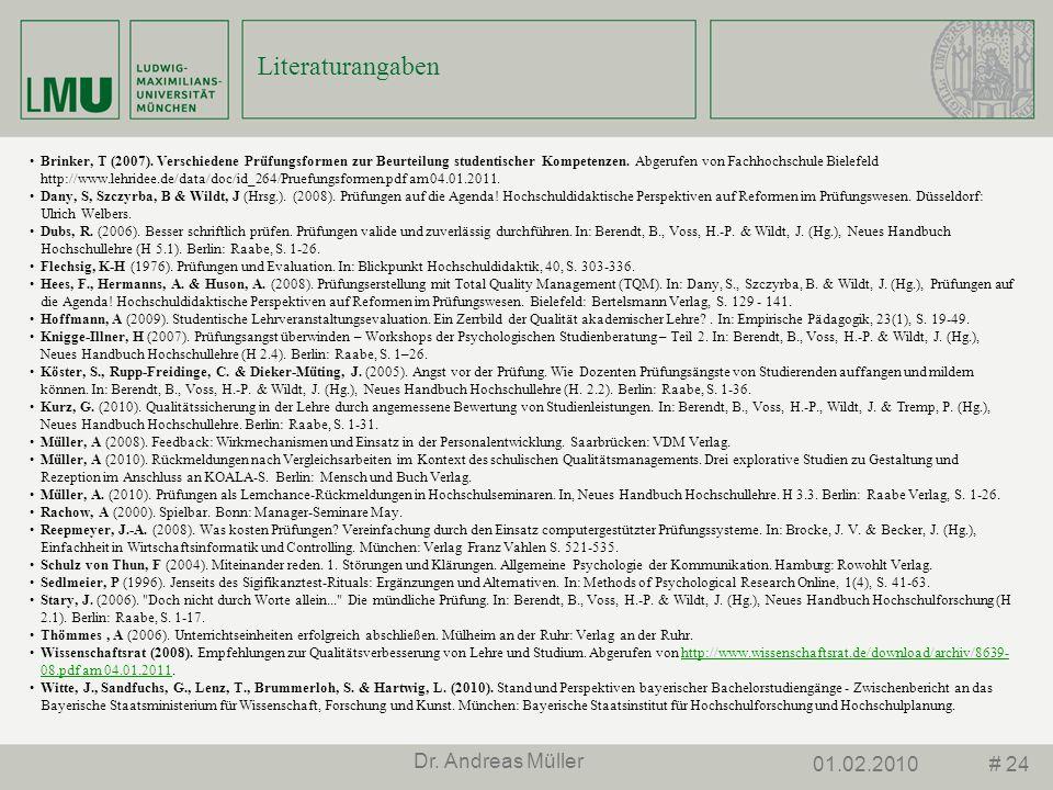 # 2401.02.2010 Dr. Andreas Müller Literaturangaben Brinker, T (2007). Verschiedene Prüfungsformen zur Beurteilung studentischer Kompetenzen. Abgerufen