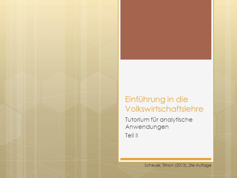 Einführung in die Volkswirtschaftslehre Tutorium für analytische Anwendungen Teil II Scheuer, Timon (2013), 2te Auflage