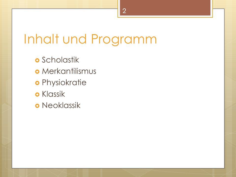 Inhalt und Programm Scholastik Merkantilismus Physiokratie Klassik Neoklassik 2