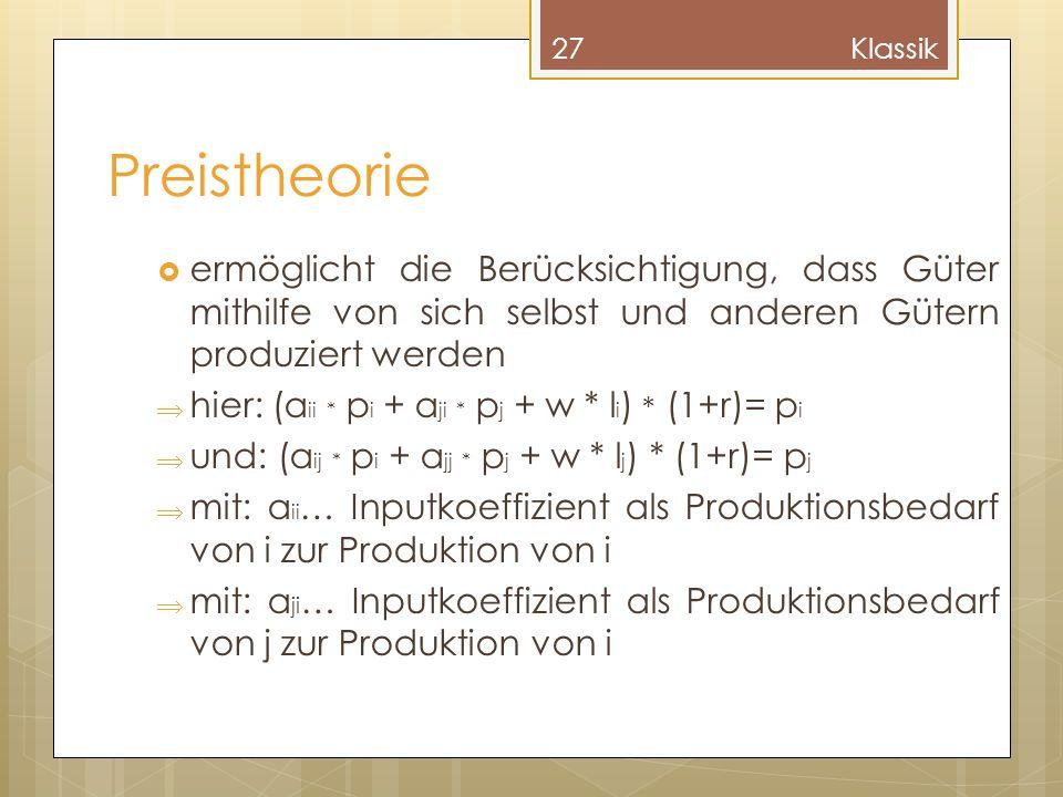 Preistheorie ermöglicht die Berücksichtigung, dass Güter mithilfe von sich selbst und anderen Gütern produziert werden hier: (a ii * p i + a ji * p j