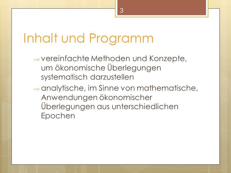 Inhalt und Programm vereinfachte Methoden und Konzepte, um ökonomische Überlegungen systematisch darzustellen analytische, im Sinne von mathematische,
