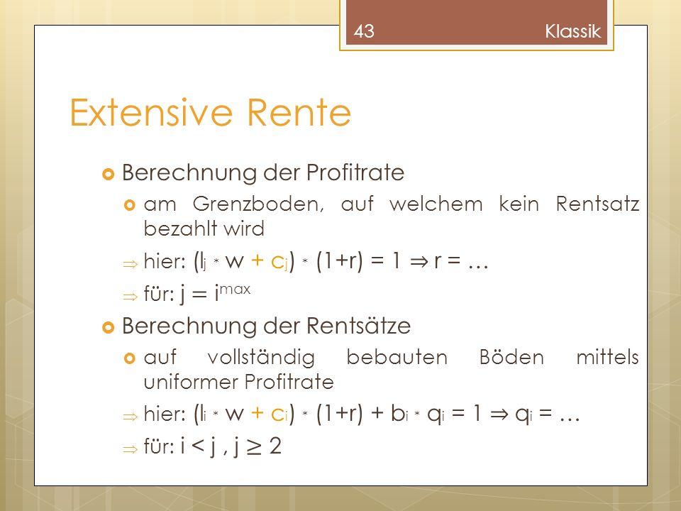Extensive Rente Berechnung der Profitrate am Grenzboden, auf welchem kein Rentsatz bezahlt wird hier: (l j * w + c j ) * (1+r) = 1 r = … für: j = i ma