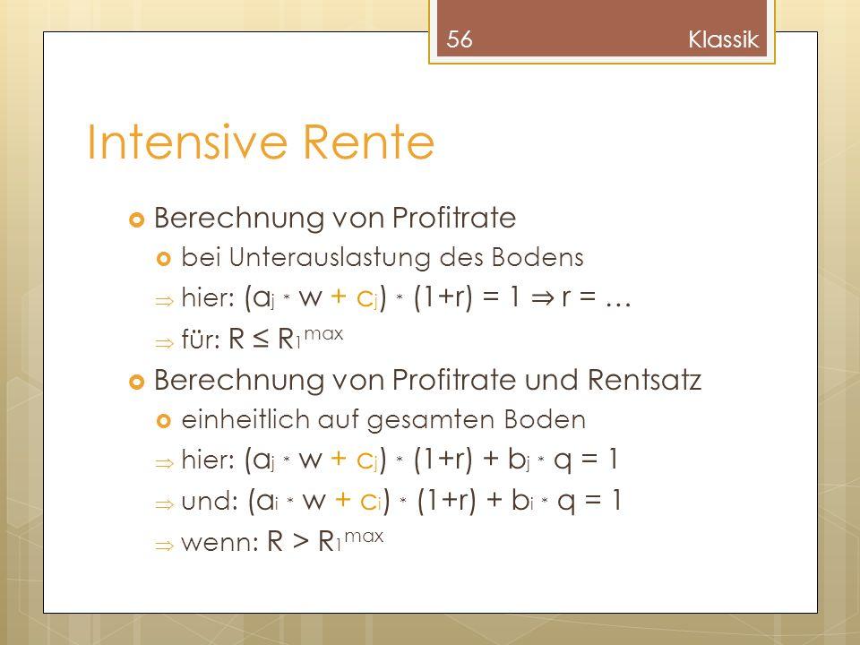 Intensive Rente Berechnung von Profitrate bei Unterauslastung des Bodens hier: (a j * w + c j ) * (1+r) = 1 r = … für: R R 1 max Berechnung von Profit