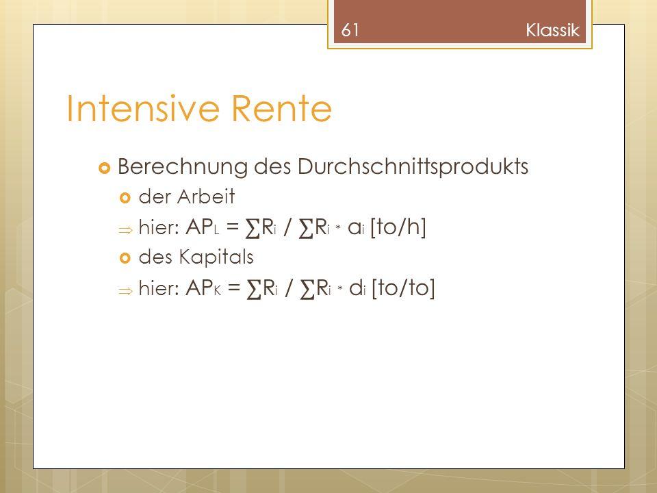 Intensive Rente Berechnung des Durchschnittsprodukts der Arbeit hier: AP L = R i / R i * a i [to/h] des Kapitals hier: AP K = R i / R i * d i [to/to]