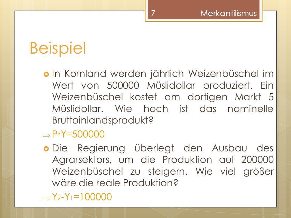 Beispiel In Kornland werden jährlich Weizenbüschel im Wert von 500000 Müslidollar produziert. Ein Weizenbüschel kostet am dortigen Markt 5 Müslidollar