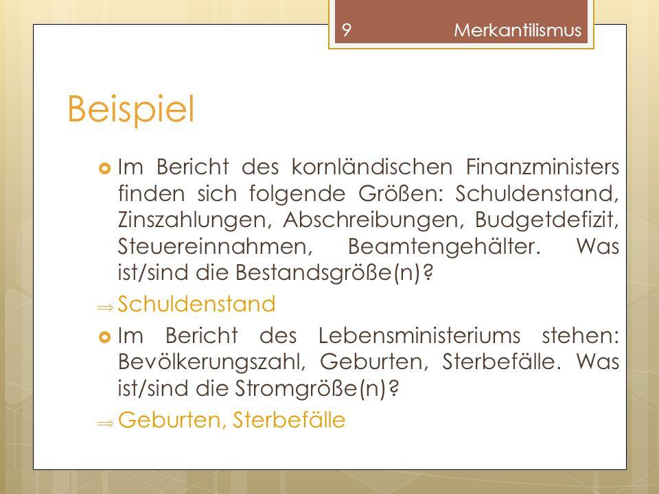 Beispiel Im Bericht des kornländischen Finanzministers finden sich folgende Größen: Schuldenstand, Zinszahlungen, Abschreibungen, Budgetdefizit, Steue