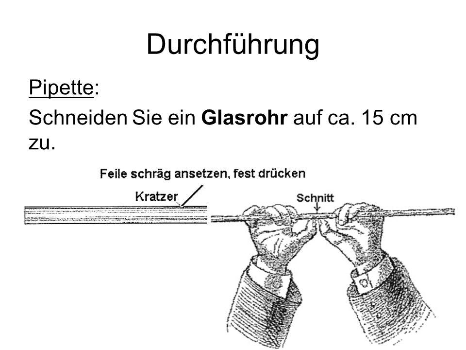 Durchführung Pipette: Schneiden Sie ein Glasrohr auf ca. 15 cm zu.