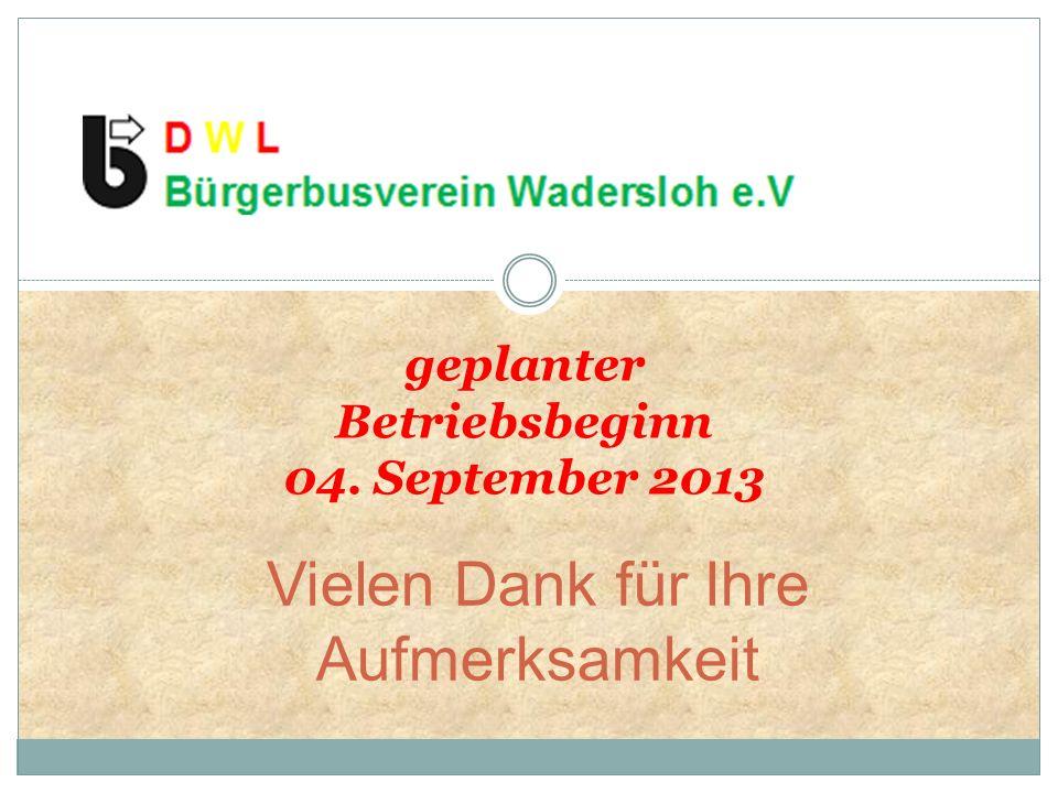 Vielen Dank für Ihre Aufmerksamkeit geplanter Betriebsbeginn 04. September 2013