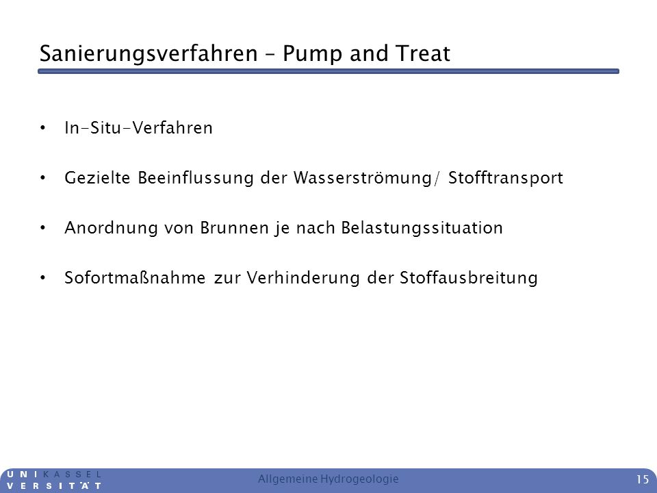 Sanierungsverfahren – Pump and Treat In-Situ-Verfahren Gezielte Beeinflussung der Wasserströmung/ Stofftransport Anordnung von Brunnen je nach Belastu