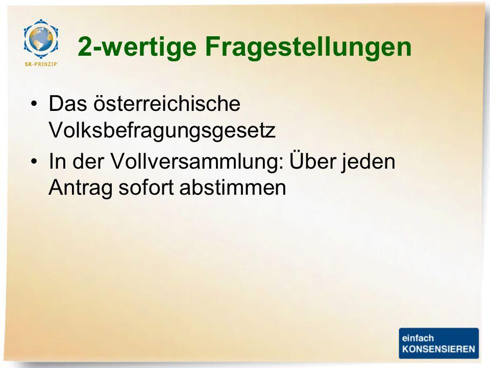 2-wertige Fragestellungen Das österreichische Volksbefragungsgesetz In der Vollversammlung: Über jeden Antrag sofort abstimmen