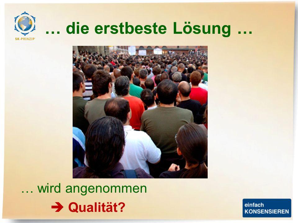 … die erstbeste Lösung … … wird angenommen Qualität?