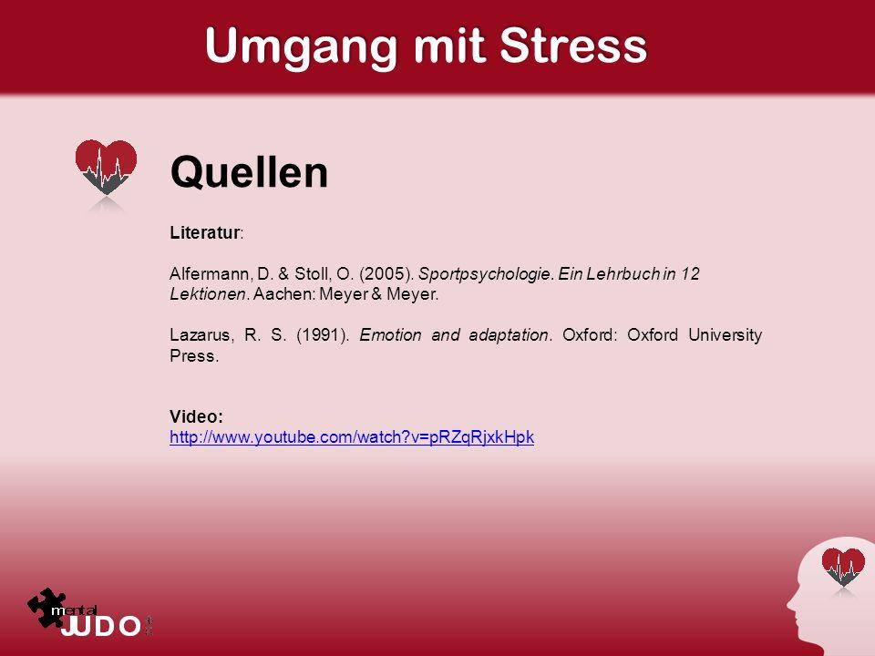 Umgang mit Stress Quellen Literatur: Alfermann, D. & Stoll, O. (2005). Sportpsychologie. Ein Lehrbuch in 12 Lektionen. Aachen: Meyer & Meyer. Lazarus,