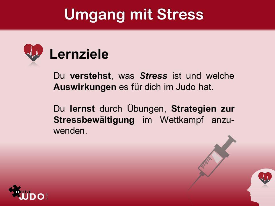 Umgang mit Stress Lernziele Du verstehst, was Stress ist und welche Auswirkungen es für dich im Judo hat. Du lernst durch Übungen, Strategien zur Stre