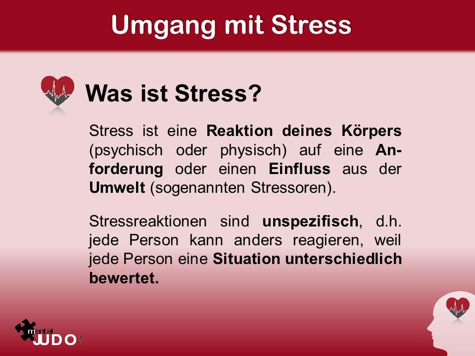 Umgang mit Stress Was ist Stress? Stress ist eine Reaktion deines Körpers (psychisch oder physisch) auf eine An- forderung oder einen Einfluss aus der