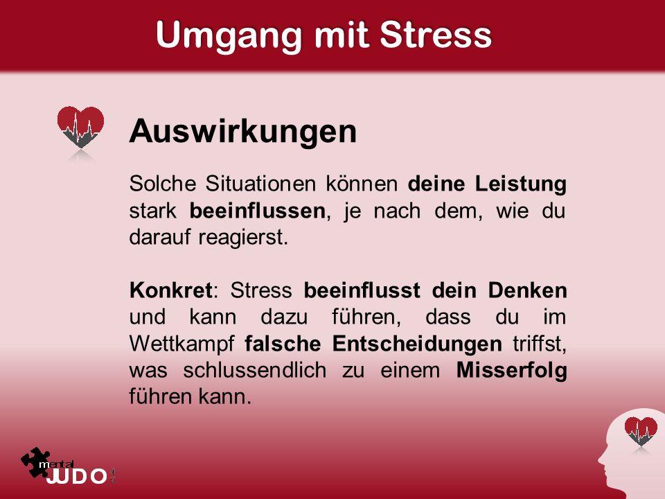 Umgang mit Stress Auswirkungen Solche Situationen können deine Leistung stark beeinflussen, je nach dem, wie du darauf reagierst. Konkret: Stress beei