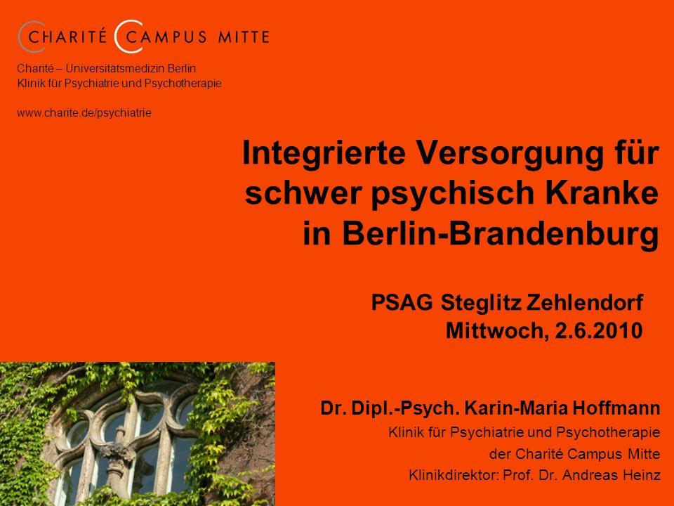 Charité – Universitätsmedizin Berlin Klinik für Psychiatrie und Psychotherapie www.charite.de/psychiatrie Integrierte Versorgung für schwer psychisch Kranke in Berlin-Brandenburg Dr.