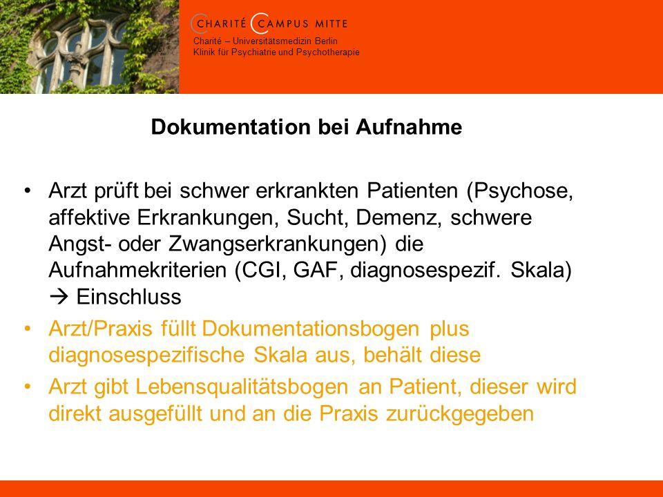 Charité – Universitätsmedizin Berlin Klinik für Psychiatrie und Psychotherapie Dokumentation bei Aufnahme Arzt prüft bei schwer erkrankten Patienten (Psychose, affektive Erkrankungen, Sucht, Demenz, schwere Angst- oder Zwangserkrankungen) die Aufnahmekriterien (CGI, GAF, diagnosespezif.