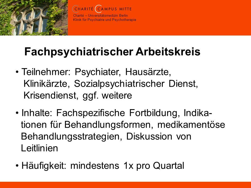 Charité – Universitätsmedizin Berlin Klinik für Psychiatrie und Psychotherapie Fachpsychiatrischer Arbeitskreis Teilnehmer: Psychiater, Hausärzte, Klinikärzte, Sozialpsychiatrischer Dienst, Krisendienst, ggf.