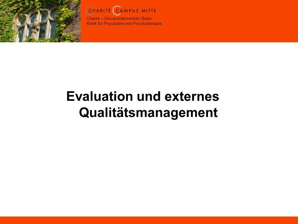Charité – Universitätsmedizin Berlin Klinik für Psychiatrie und Psychotherapie Evaluation und externes Qualitätsmanagement