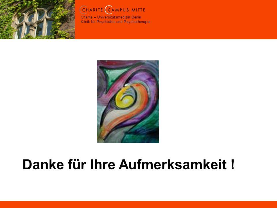 Charité – Universitätsmedizin Berlin Klinik für Psychiatrie und Psychotherapie Danke für Ihre Aufmerksamkeit !