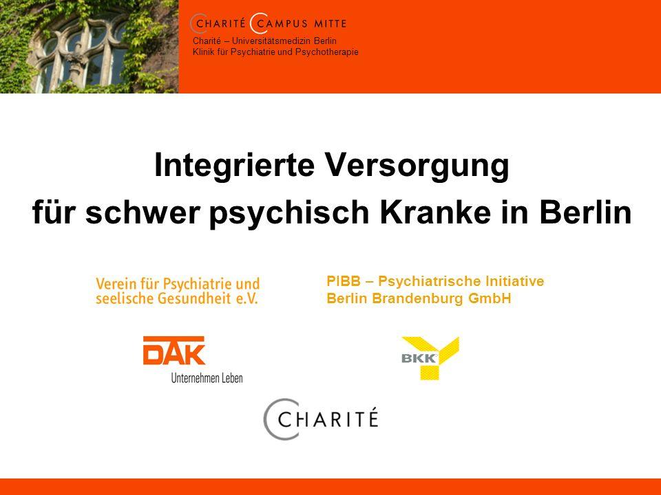 Charité – Universitätsmedizin Berlin Klinik für Psychiatrie und Psychotherapie Integrierte Versorgung für schwer psychisch Kranke in Berlin PIBB – Psychiatrische Initiative Berlin Brandenburg GmbH